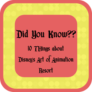 Did You Know? Disney's Art of Animation Resort 1