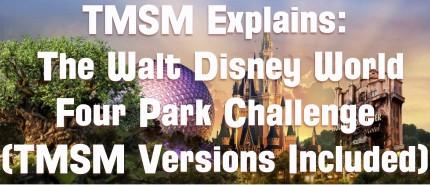 TMSM Explains: The Walt Disney World Four Park Challenge (TMSM Version Included) 1