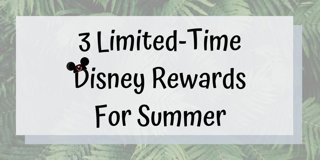 Three Limited Disney Rewards for Summer 1