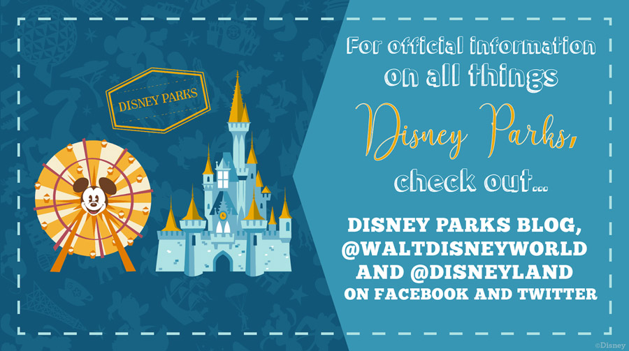 For official information on all things Disney Parks, check out...Disney Parks Blog, @WaltDisneyWorld and @Disneyland on Facebook and Twitter